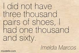 Imelda Marcos, former First Lady of the Philippines, in her defense...