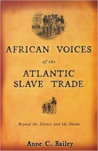 """Dr. Bailey's ground-breaking work, """"African Voices of the Atlantic Slave Trade."""""""
