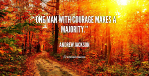 One man with courage makes a majority.